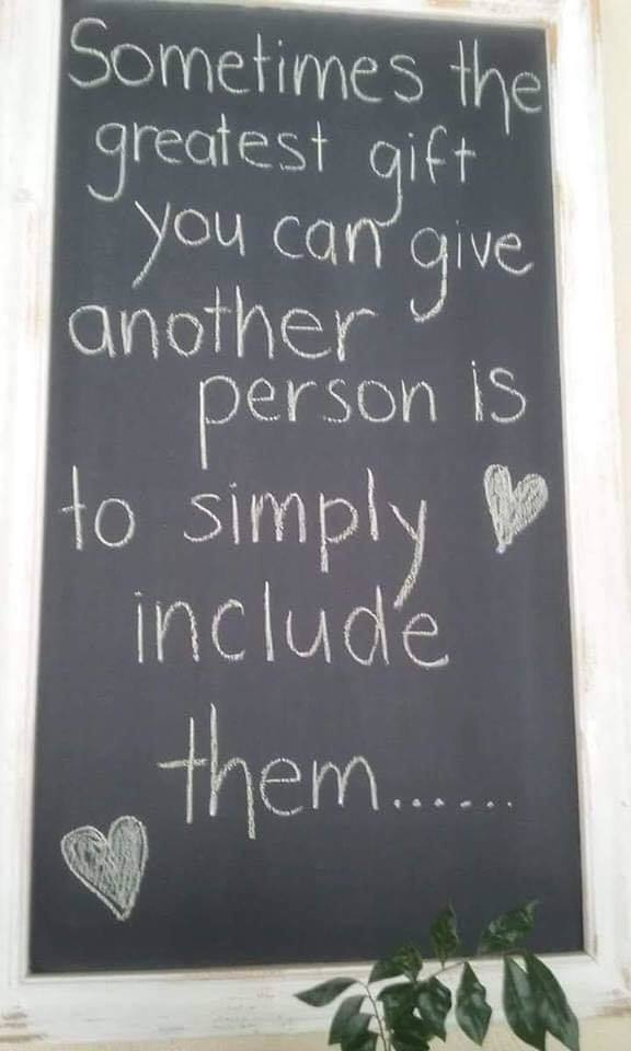 Sometimes the greatest gift you can give another person is to simply include them.
